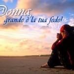 Donna, grande è la tua fede!